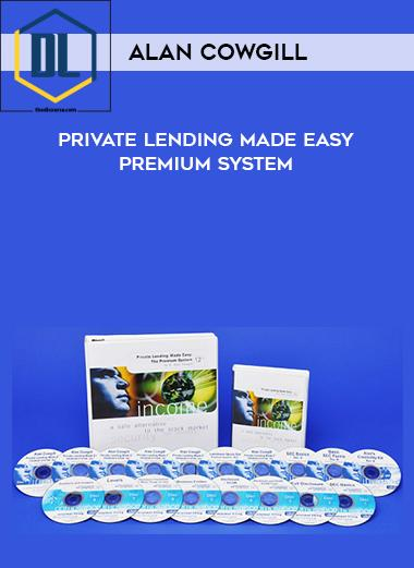 Alan Cowgill – Private Lending Made Easy Premium System