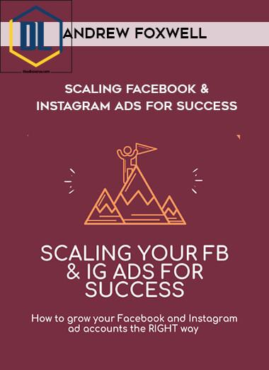 Andrew Foxwell – Scaling Facebook & Instagram Ads for Success