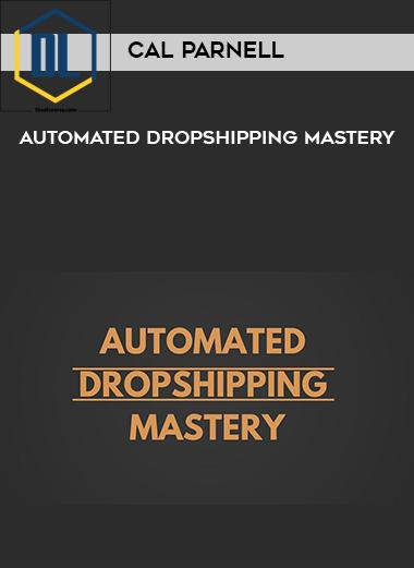 Cal Parnell – Automated Dropshipping Mastery