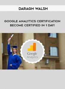 Daragh Walsh – Google Analytics Certification – Become Certified In 1 Day!