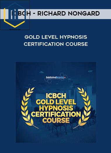 ICBCH – Richard Nongard – Gold Level Hypnosis Certification Course