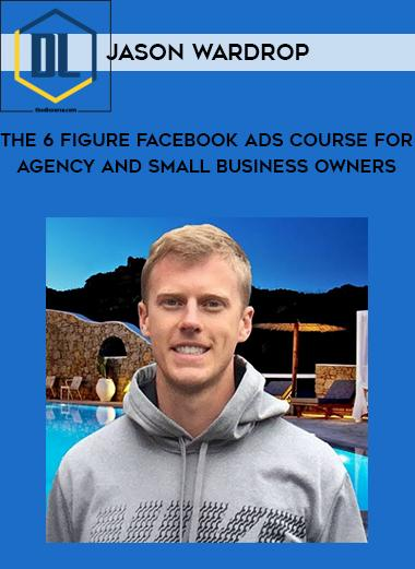 Jason Wardrop – The 6 Figure Facebook Ads Course For Agency and Small Business Owners