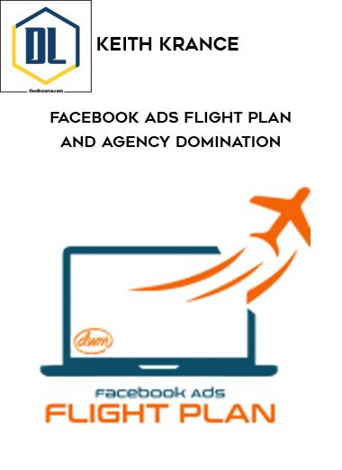 Keith Krance – Facebook Ads Flight Plan and Agency Domination