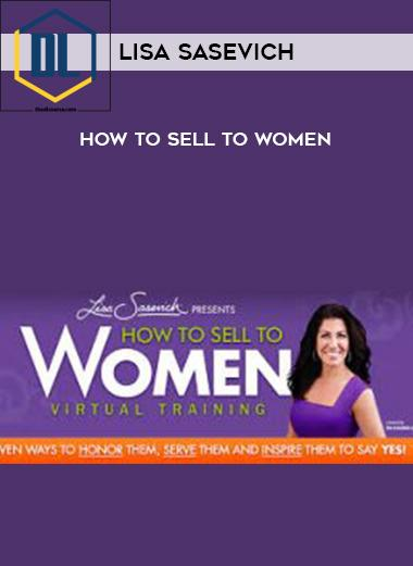Lisa Sasevich – How to Sell to Women