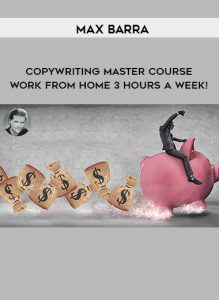 Max Barra – Copywriting Master Course – Work From Home 3 Hours A Week!