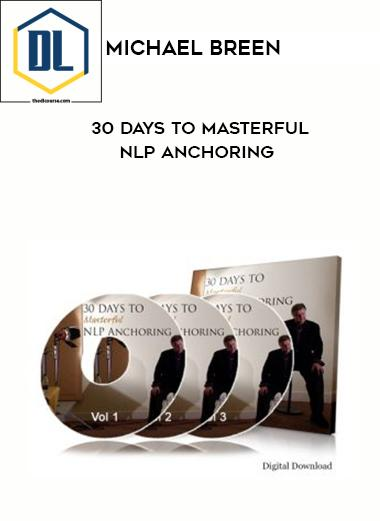 Michael Breen – 30 Days to Masterful NLP Anchoring