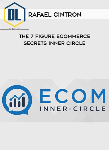 Rafael Cintron – The 7 Figure Ecommerce Secrets Inner Circle