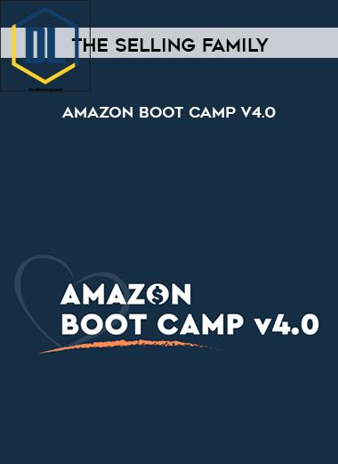 The Selling Family – Amazon Boot Camp v4.0