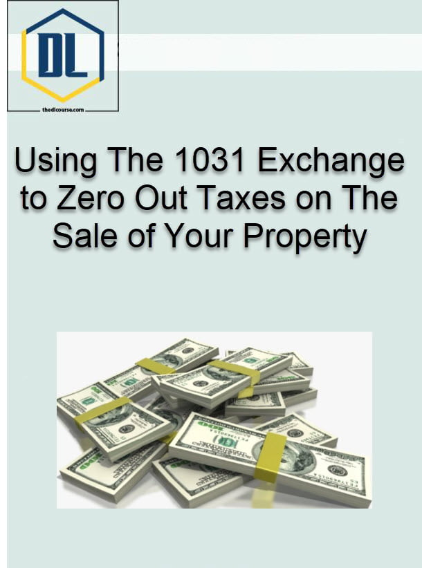 Using The 1031 Exchange to Zero Out Taxes on The Sale of Your Property