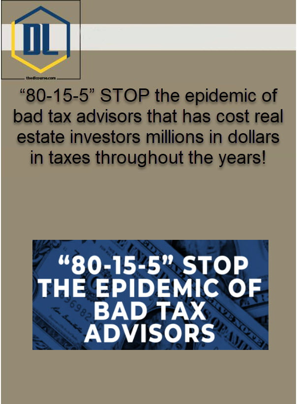 """""""80-15-5"""" STOP the epidemic of bad tax advisors that has cost real estate investors millions in dollars in taxes throughout the years!"""