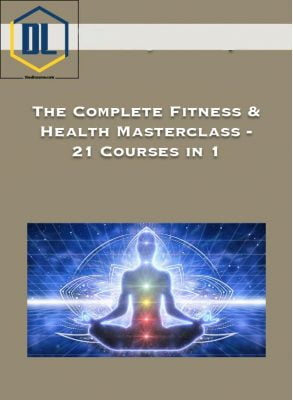 The Complete Fitness & Health Masterclass – 21 Courses in 1