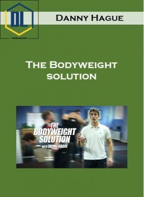 Danny Hague – The Bodyweight solution