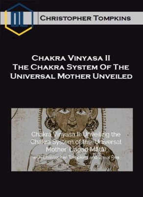 Christopher Tompkins – Chakra Vinyasa II – The Chakra System Of The Universal Mother Unveiled