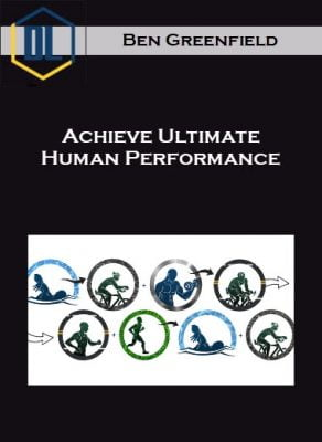 Ben Greenfield – Achieve Ultimate Human Performance