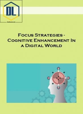Focus Strategies - Cognitive Enhancement In a Digital World
