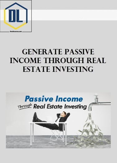 Generate Passive Income Through Real Estate Investing