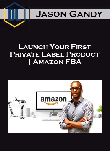 Jason Gandy – Launch Your First Private Label Product   Amazon FBA