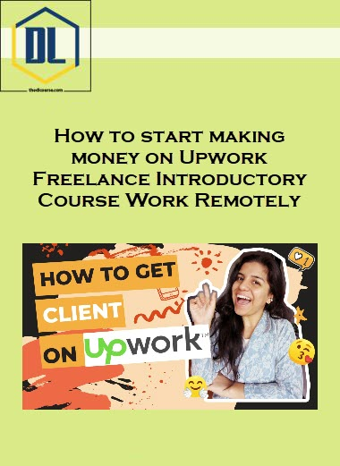 How to start making money on Upwork Freelance Introductory Course Work Remotely
