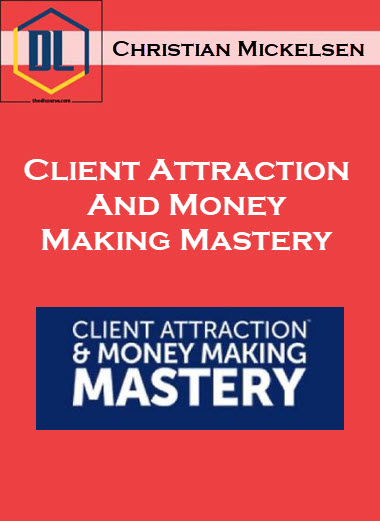 Christian Mickelsen – Client Attraction And Money Making Mastery