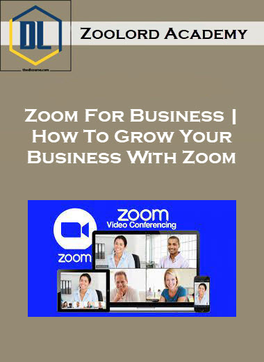 Zoolord Academy – Zoom For Business | How To Grow Your Business With Zoom