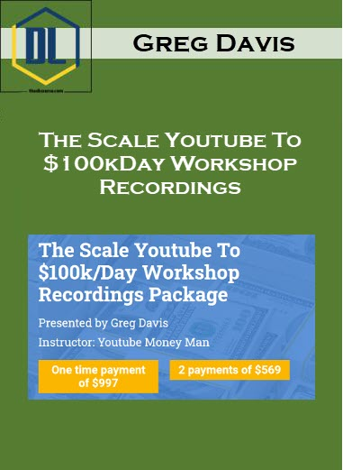 Greg Davis – The Scale Youtube To $100kDay Workshop Recordings
