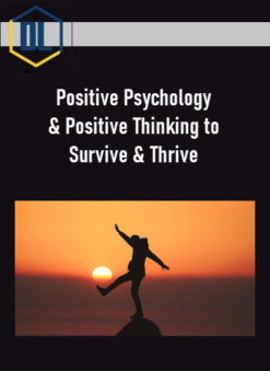 Positive Psychology & Positive Thinking to Survive & Thrive