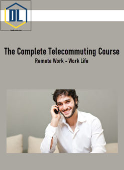 The Complete Telecommuting Course - Remote Work - Work Life