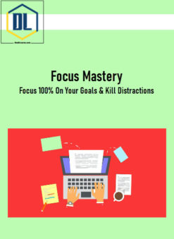 Focus Mastery: Focus 100% On Your Goals & Kill Distractions