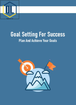 Goal Setting For Success: Plan And Achieve Your Goals