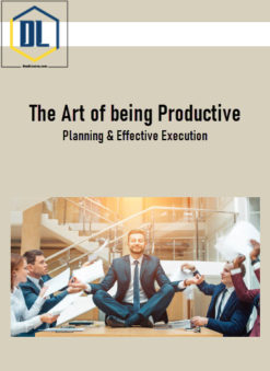 The Art of being Productive: Planning & Effective Execution
