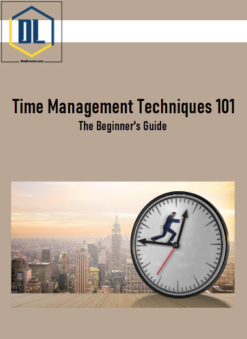 Time Management Techniques 101: The Beginner's Guide