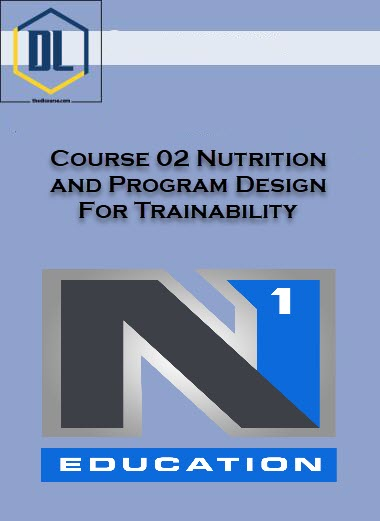 Course 02 Nutrition and Program Design For Trainability