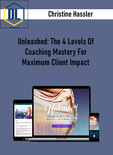 Christine Hassler – Unleashed: The 4 Levels Of Coaching Mastery For Maximum Client Impact