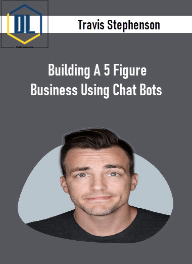 Travis Stephenson – Building A 5 Figure Business Using Chat Bots