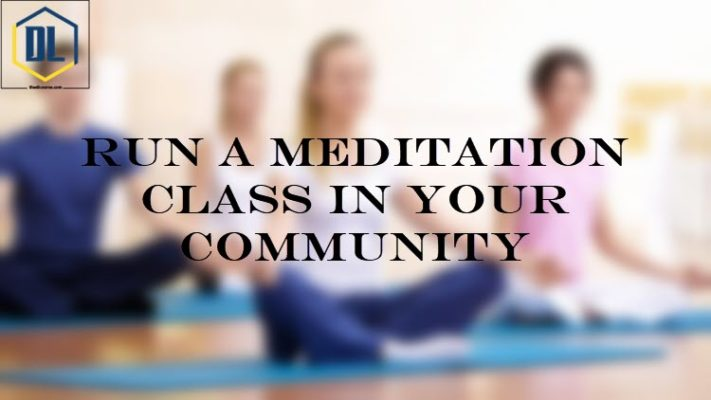 Run a meditation class in your community