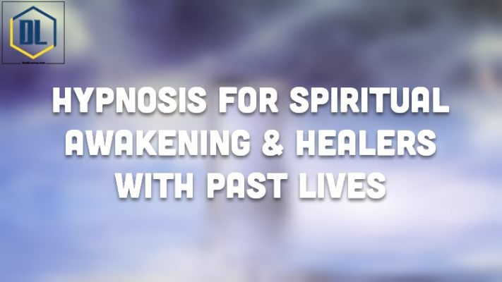 Hypnosis For Spiritual Awakening & Healers with Past Lives